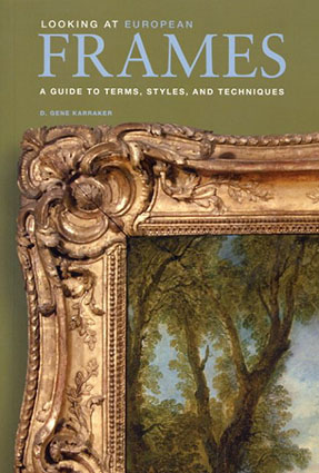 Looking at European Frames: A Guide to Terms, Styles, and Techniques/D. Gene Karraker
