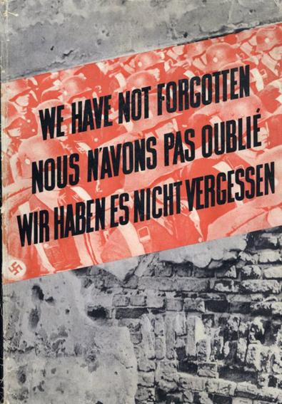 ナチス虐殺の記録 決して忘れはしない We have not forgotten/Nous n'avons pas oublie/Wir haben es nicht vergessen 1939-1945/