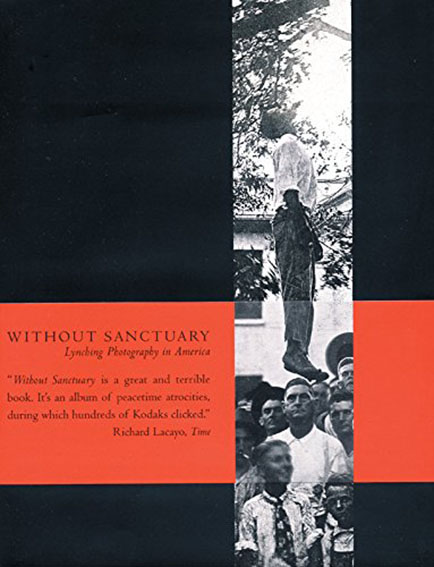 Without Sanctuary: Lynching Photography in America/Hilton Als/Jon Lewis/Leon F. Litwack/James Allen編