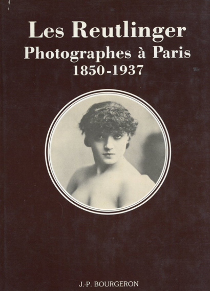 Les Reutlinger: Photographes a Paris, 1850-1937 /
