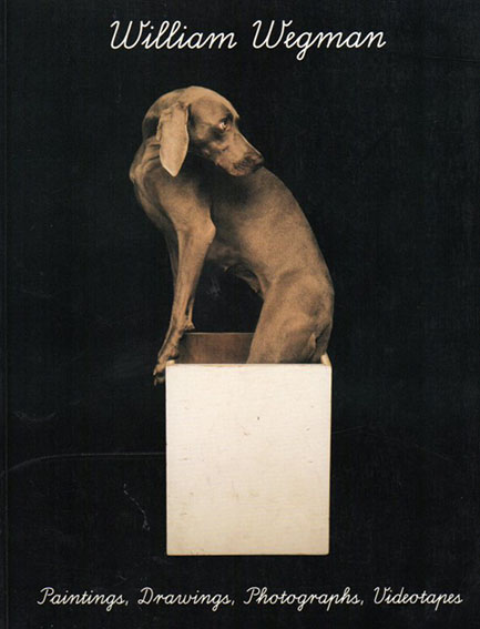 ウィリアム・ウェグマン William Wegman: Paintings,Drawings,Photographs,Videotapes/