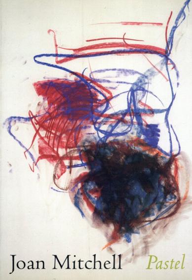 ジョアン・ミッチェル Joan Mitchell: Pastels/Klaus Kertess