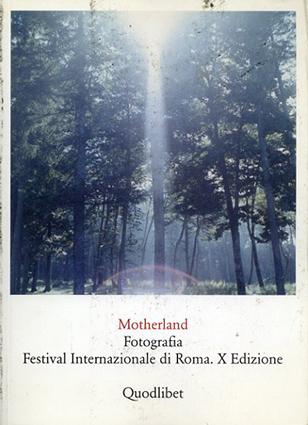 Motherland: Fotografia. Festival Internazionale di Roma. X Edizione/