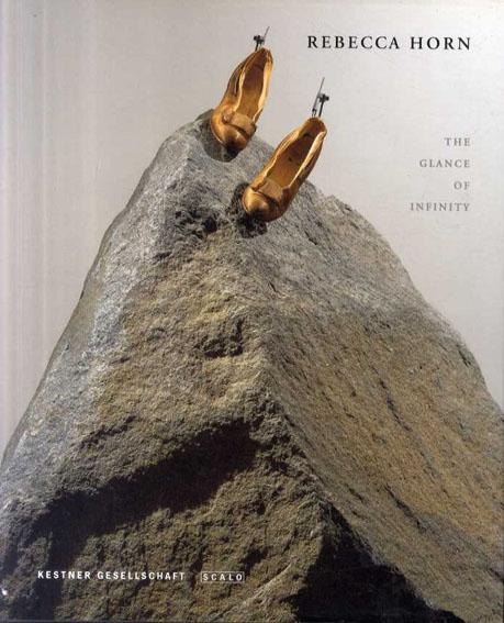 レベッカ・ホルン Rebecca Horn: The Glance of Infinity/Rebecca Horn Carl Haenlein編