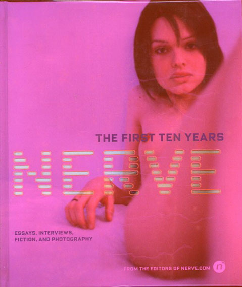 Nerve The First Ten Years Essays,Interviews,Fiction,and Photography/Nerve.Com Editors/Chronicle Books Staff
