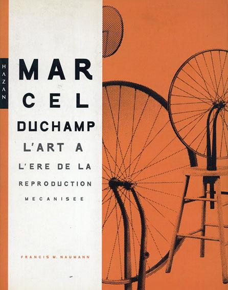 マルセル・デュシャン Marcel Duchamp L'Art A L'Ere de La Reproduction Mecanisee/Francis M.Naumann