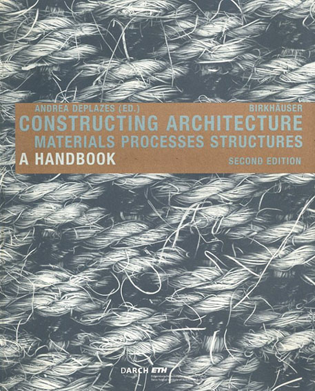 Constructing Architecture: Materials, Processes, Structures/Andrea Deplazes