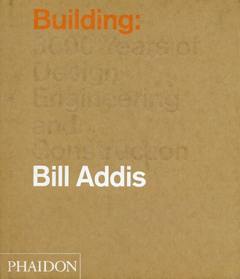 Building: 3,000 Years of Design, Engineering and Construction/Bill Addis