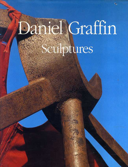 Daniel Graffin: Sculptures/