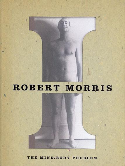 ロバート・モリス Robert Morris: The Mind/Body Problem/