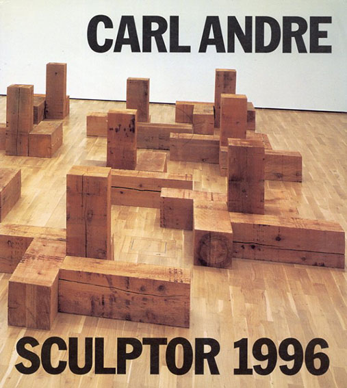 カール・アンドレ Carl Andre: Sculptor 1996 Krefeld At Home, Wolfsburg At Large/