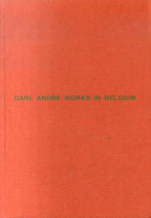 カール・アンドレ Carl Andre: Works in Belgium/Carl Andre