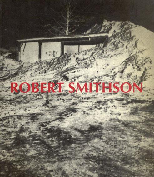 ロバート・スミッソン Robert Smithson: El Paisaje Entropico Una Retrospectiva 1960-1973/