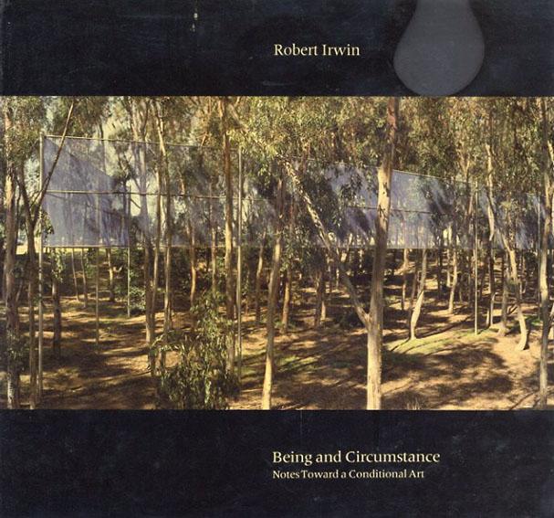 ロバート・アーウィン Robert Irwin: Being and Circumstance Notes Toward a Conditional Art/ロバート・アーウィン