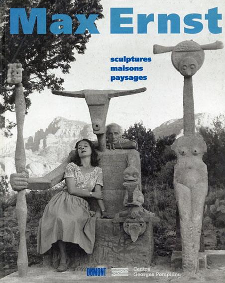 マックス・エルンスト Max Ernst: Sculptures Maisons Paysages/
