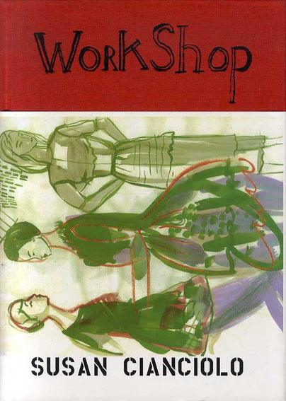 スーザン・チャンチオロ Susan Cianciolo: Workshop/スーザン・チャンチオロ