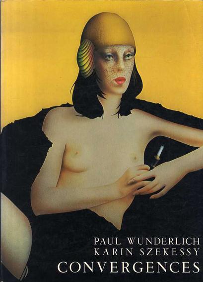 ポール・ヴンダーリッヒ カリン・シェケシー Paul Wunderlich/ Karin Szekessy: Convergences. /ポール・ヴンダーリッヒ カリン・シェケシー