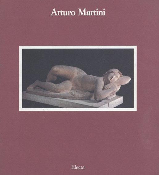アルトゥーロ・マルティーニ Arturo Martini: 1889-1947 L'oeuvre Sculpte/