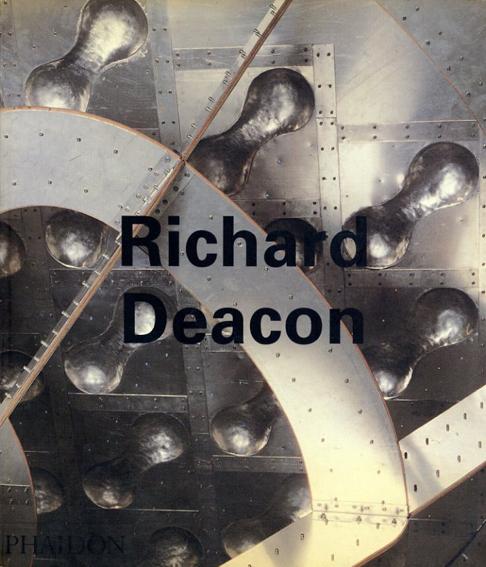 リチャード・ディーコン Richard Deacon/リチャード・ディーコン