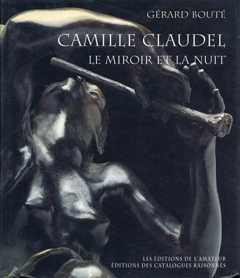 カミーユ・クローデル Camille Claudel: Le Miroir et la nuit/Gerard Boute