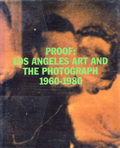 Proof: Los Angeles Art and the Photograph 1960-1980/Charles Desmarais
