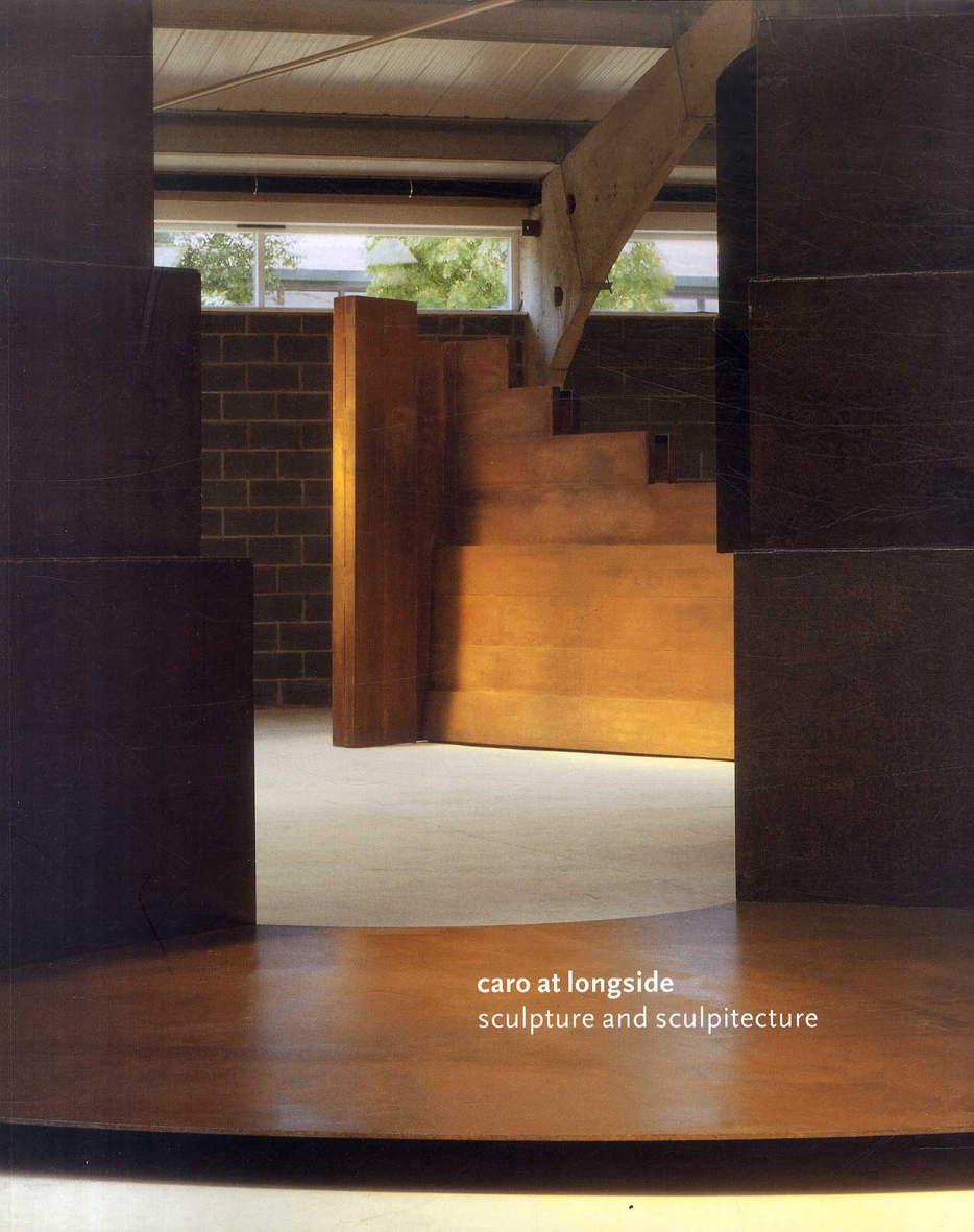 Caro at Longside: Sculpture and Sculpitecture /アンソニー・カロ