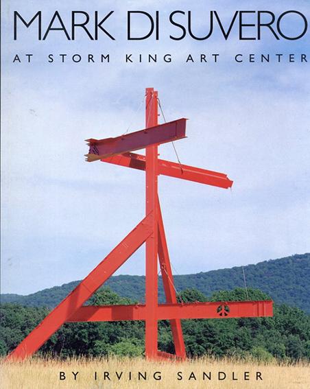 マーク・ディ・スヴェロ: Mark Di Suvero at Storm King Art Center(ハードカバー版)/Irving Sandler