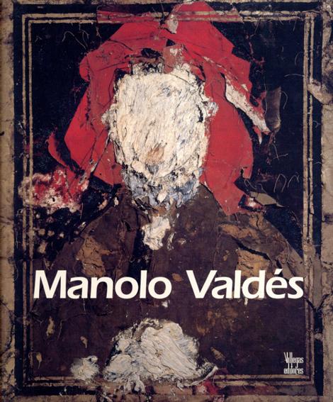 マノロ・ヴァルデス Manola Valdes: The Timelessness of Art/Benjamin Villegas編