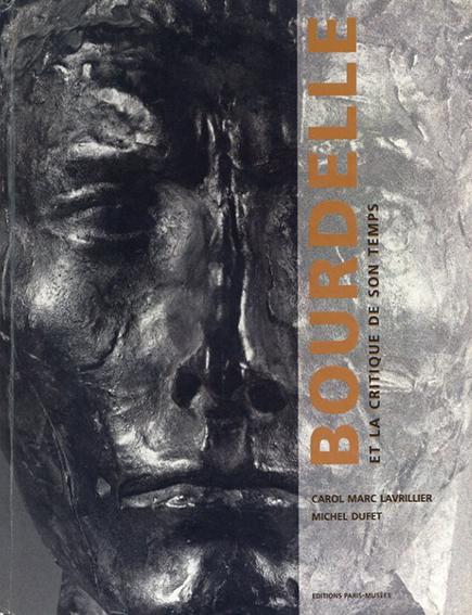 アントワーヌ・ブールデル Bourdelle Et La Critique De Son Temps/Carol Marc Lavriller/Michel Dufet