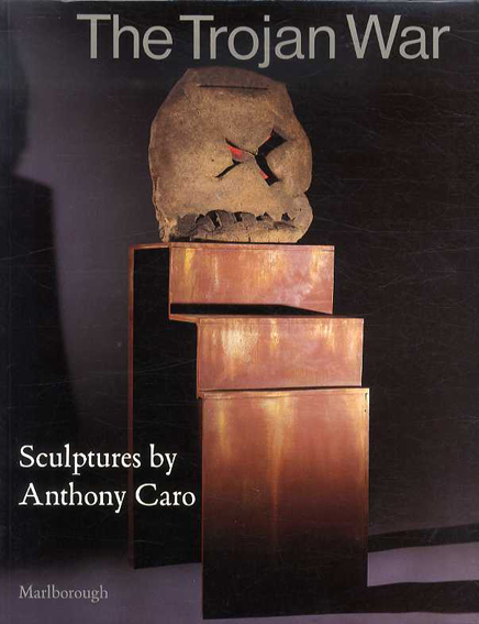 アンソニー・カロ The Trojan War: Sculptures by Anthony Caro/アンソニー・カロ