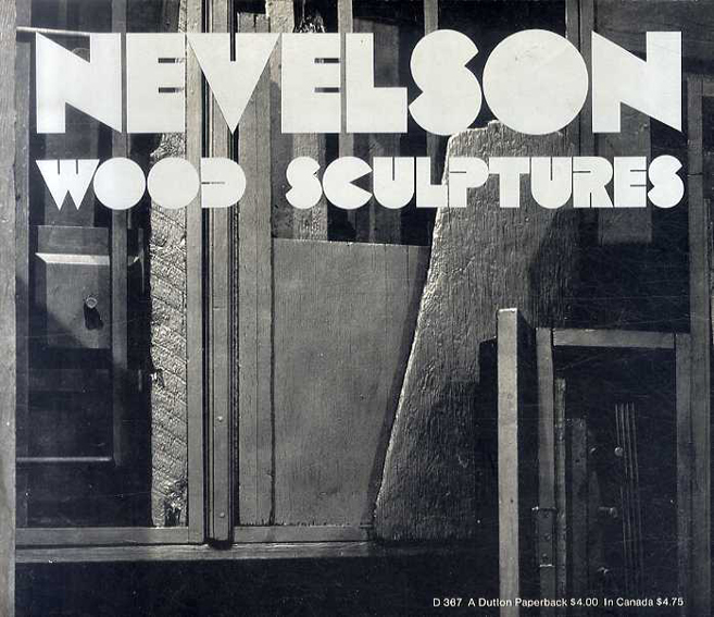 ルイーズ・ネヴェルソン Louise Nevelson: Wood Sculptures An Exhibition Organized by Walker Art Center/ルイーズ・ネヴェルソン