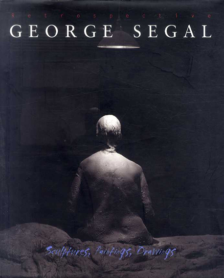 ジョージ・シーガル George Segal: Retrospective Sculptures,Paintings,Drawings/Marco Livingstone