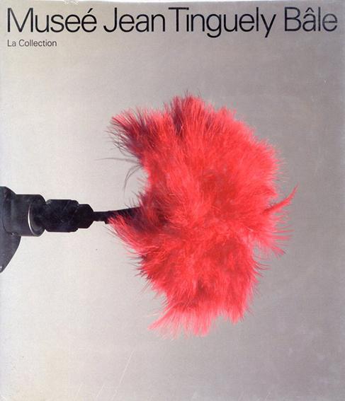 ジャン・ティンゲリー Jean Tinguely: Musee Jean Tinguely Bele: La Collection/