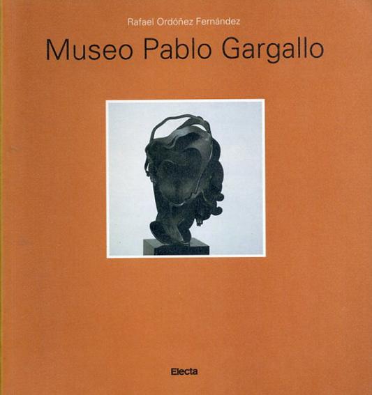 パブロ・ガルガーリョ Pablo Gargallo: Museo Pablo Gargallo/Rafael Ordóñez Fernández