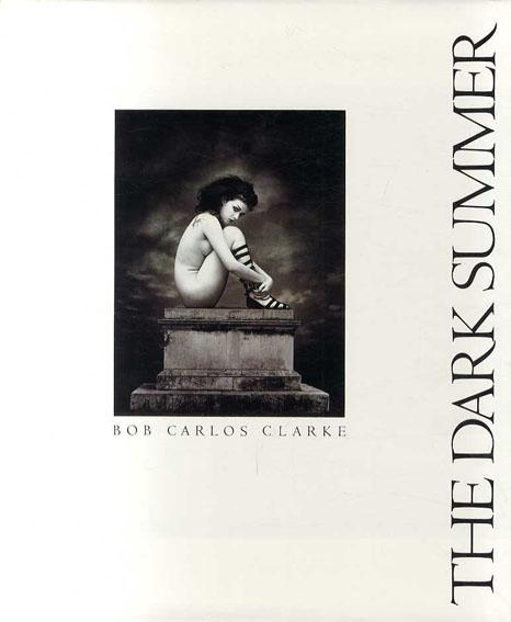 ボブ・カルロス・クラーク写真集 The Dark Summer/Bob Carlos Clarke