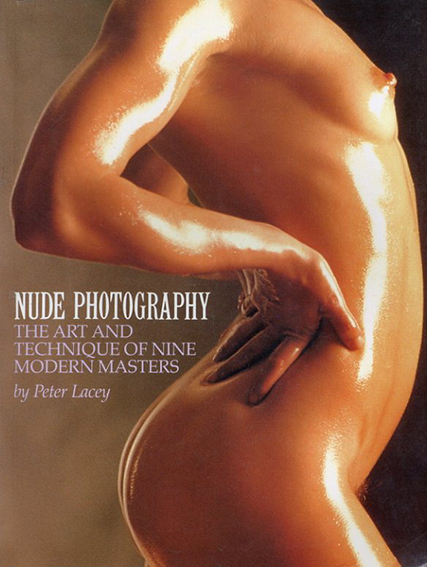 Nude Photography: The Art and Techniques of Nine Modern Masters/Peter Lacey