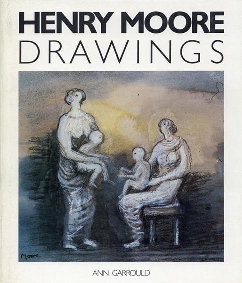 ヘンリー・ムーア Henry Moore: Drawings/Ann Garrould