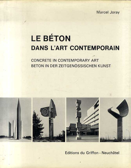 現代美術におけるコンクリート Le Beton Dans L'Art Contemporain: Concrete in contemporary Art/ Beton in der zeitgenossischen Kunst