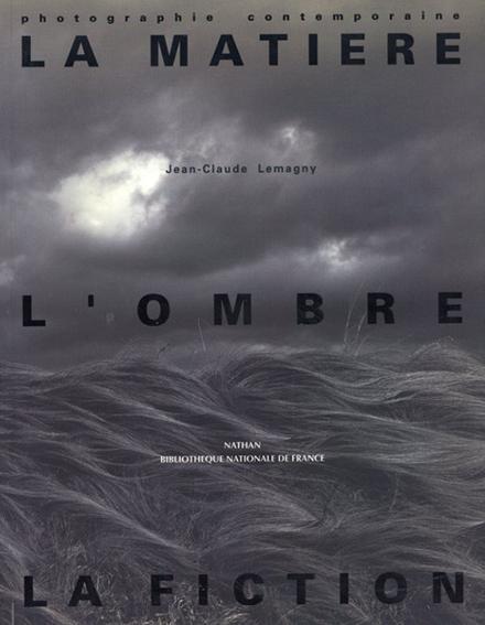 LA MATIERE L'OMBRE LA FICTION/Jean-Claude Lemagny