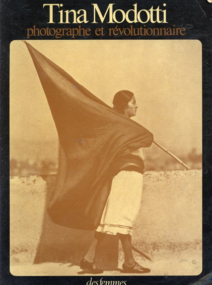 ティナ・モドッティ Tina Modotti: photographe et revolutionnaire/
