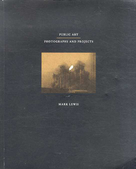 Public Art: Photographs And Projects/Mark Lewis