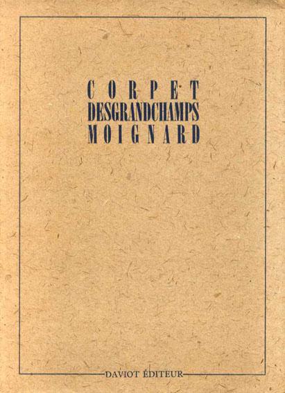 Corpet Desgrandchamps Moignard(限定版)/ヴィンセント・コルペ/マルク・デグランシャン/ピエール・モアニャール