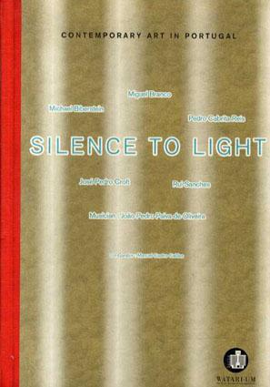 沈黙から光へ ポルトガル現代美術/Michael Biberstein/Miguel Branco/Pdro Cabrita Reis他収録