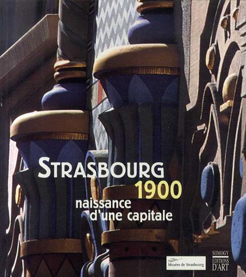 ストラスブール Strasbourg 1900: Naissance d'Une Capitale/