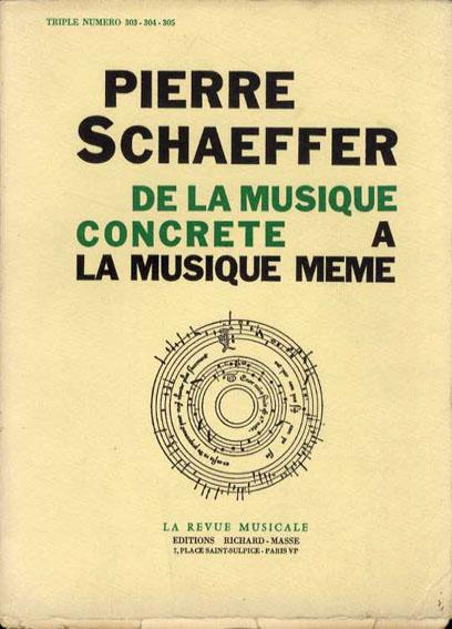 ピエール・シェフェール ミュージックコンクレートからミュージックミームへ Pierre Schaeffer: De la Musique Concrete a la Musique Meme/Pierre Schaeffer