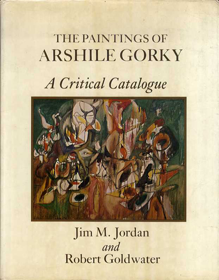 アーシル・ゴーキー The Paintings of Arshile Gorky: A Critical Catalogue/Jim M. Jordan/Robert Goldwater