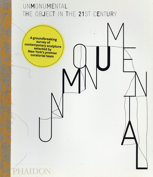Unmonumental: The Object in the 21st Century/
