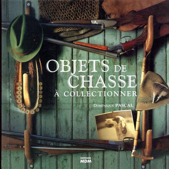 Objets de Chasse a Collectionner/Dominique Pascal