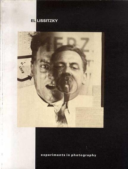 エル・リシツキー El Lissitzky: Experiments in photography/El Lissitzky