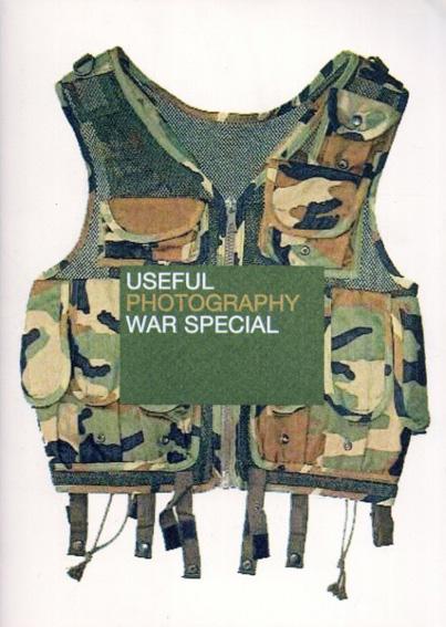 Useful Photography War Special/Hans Aarsman/Claudie de Cleen/Julian Germain/Erik Kessels/Hans van der Meer編